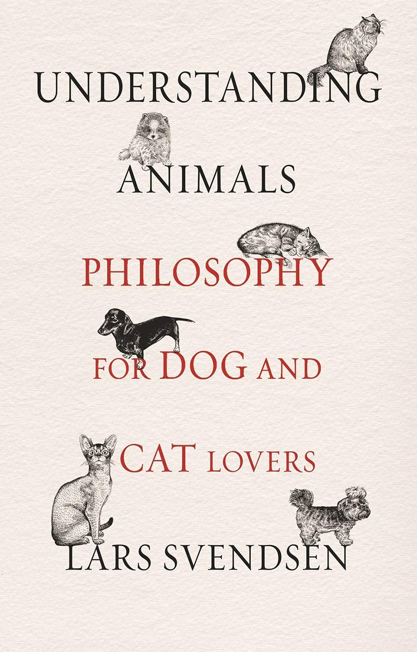 Understanding Animals: Philosophy for Dog and Cat Lovers 2