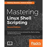 Mastering Linux Shell Scripting - Second Edition: A practical guide to Linux command-line, Bash scripting, and Shell programm
