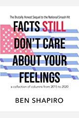Facts (Still) Don't Care About Your Feelings: The Brutally Honest Sequel to the National Smash Hit Kindle Edition