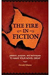 The Fire in Fiction: Passion, Purpose and Techniques to Make Your Novel Great Kindle Edition