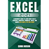 Excel 2021 : A Beginner's Guide To Learn About Excel's Interface, Shortcuts, Formulae, Tables, And Charts With Simple Tips An