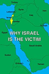 Why Israel is the Victim Kindle Edition