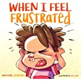 When I Feel Frustrated: (Children's Book About Anger & Frustration Management, Children Books Ages 3 5, Kids, Preschool Books