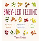 Baby-Led Feeding: The Real Baby Food Guide to Raising Happy, Independent Eaters: A Natural Way to Raise Happy, Independent Ea