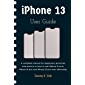 iPhone 13 user guide : A complete manual for beginners, dumm…
