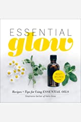 Essential Glow: Recipes & Tips for Using Essential Oils Kindle Edition