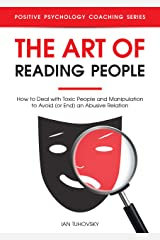 The Art of Reading People: How to Deal with Toxic People and Manipulation to Avoid (or End) an Abusive Relation Kindle Edition