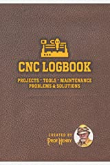 CNC Logbook: for tracking projects, tools, maintenance, problems & solutions Paperback