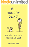 Be Hungry 24/7: and other secrets to being a cat (English Edition)