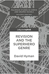 Revision and the Superhero Genre (Palgrave Studies in Comics and Graphic Novels) (English Edition) Kindle版