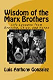 Wisdom of the Marx Brothers: Life Lessons from Groucho, Chic…