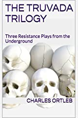 The Truvada Trilogy: Three Resistance Plays from the Underground Kindle Edition