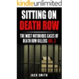 Sitting on Death Row: The Most Notarious Cases of Death Row Killers Vol. 2 (True Crime Death Penalty Cases)