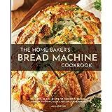 The Home Baker's Bread Machine Cookbook: 101 Classic, No-Fuss Recipes for Your Oster, Zojirushi, Sunbeam, Cuisinart, Secura,