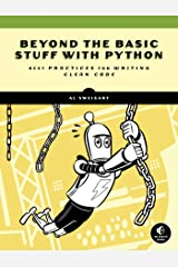Beyond the Basic Stuff with Python: Best Practices for Writing Clean Code Kindle Edition