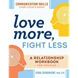 Love More, Fight Less: Communication Skills Every Couple Needs a Relationship Workbook for Couples