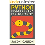 Python Programming for Beginners: An Introduction to the Python Computer Language and Computer Programming (Python, Python 3,