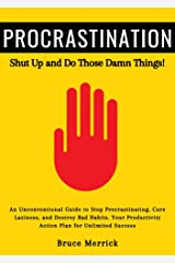 Procrastination: Shut Up and Do Those Damn Things! An Ass-Kicking Guide to Stop Procrastinating, Cure Laziness, and Destroy Bad Habits. Your Productivity Action Plan for UNLIMITED SUCCESS Kindle Edition