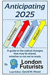 Anticipating 2025: A guide to the radical changes that may lie ahead, whether or not we're ready Kindle Edition