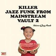 Return Of Jazz Funk: Killer Jazz Funk From Mainstream Vaults II