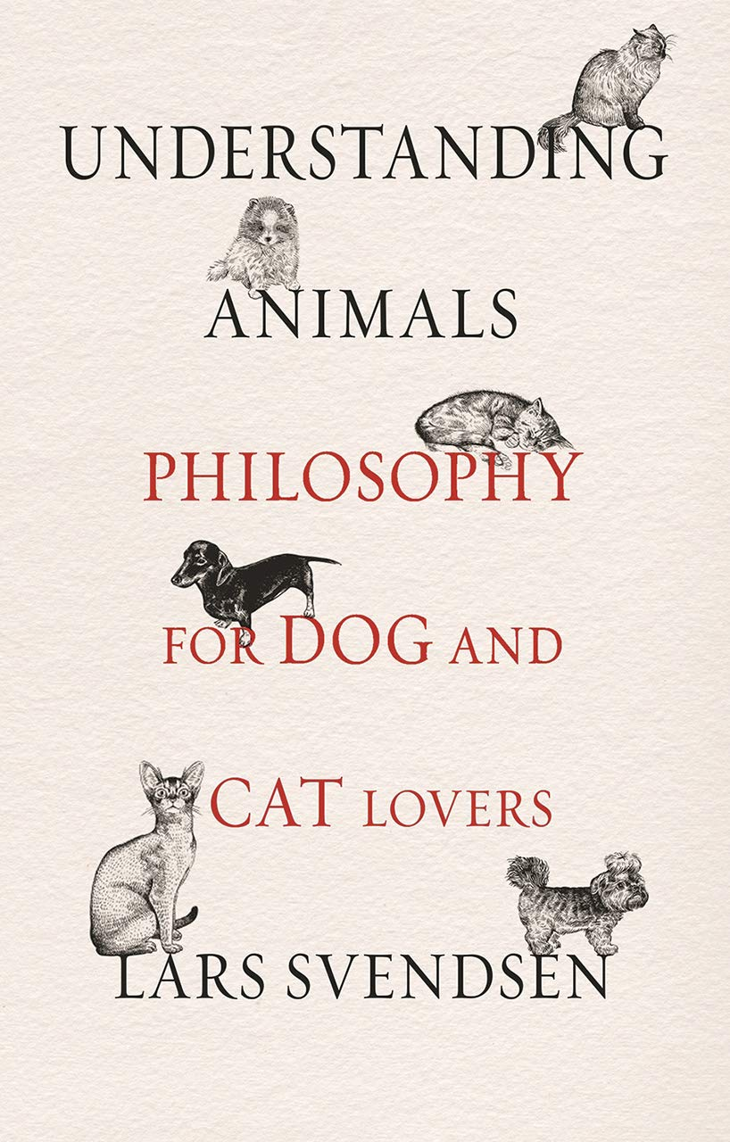 Understanding Animals: Philosophy for Dog and Cat Lovers 1
