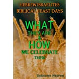 HEBREW ISRAELITES BIBLICAL FEAST DAYS: WHAT THEY ARE AND HOW WE CELEBRATE THEM.