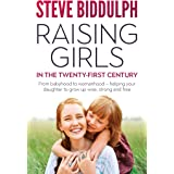 Raising Girls in the 21st Century: From babyhood to womanhood - helping your daughter to grow up wise, warm and strong: From