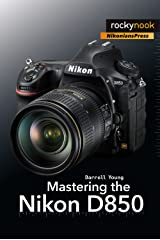 Mastering the Nikon D850 (The Mastering Camera Guide Series) Kindle Edition
