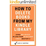 How to Delete Books from My Kindle Library: The Complete Step By Step Guide on How to Delete Books off your Kindle using any