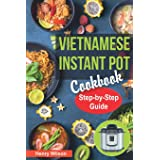 Vietnamese Instant Pot Cookbook: Popular Vietnamese recipes for Pressure Cooker. Quick and Easy Vietnamese Meals for Any Tast