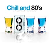 Chill And 80's - 12 Exclusive Chill Out Eighties Remixes