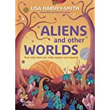 Aliens and other Worlds: True Tales from Our Solar System and Beyond