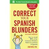 Correct Your Spanish Blunders, 2nd Edition: How to Avoid 99% of the Common Mistakes Made by Learners of Spanish (Correct Your