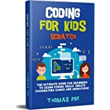 CODING FOR KIDS SCRATCH: The Ultimate Guide for Beginners to Learn Coding Skills, Create Fascinating Games and Animations
