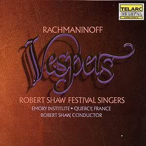 Rachmaninoff: Vespers ROBERT SHAW FESRIVAL SINGERS