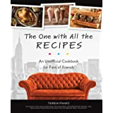 One With All the Recipes: An Unofficial Cookbook for Fans of Friends