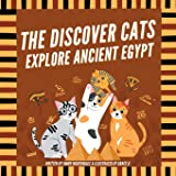 The Discover Cats Explore Ancient Egypt: A Children's Book About Ancient Egyptian Culture, Mythology, and History