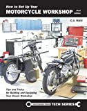How to Set Up Your Motorcycle Workshop, Third Edition: A Guide for Building and Equipping Workshops That Work