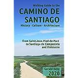 Walking Guide to the Camino de Santiago History Culture Architecture from St Jean Pied de Port to Santiago de Compostela and
