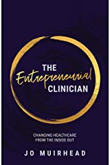 The Entrepreneurial Clinician: Changing Health Care from the Inside Out Kindle Edition