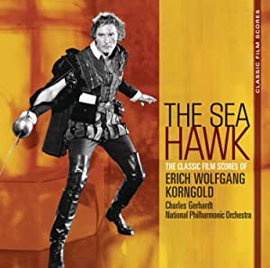 Sea Hawk : The Classic Film Scores of Erich Wolfgang Korngold