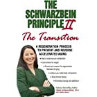 """The Schwarzbein Principle II, The """"Transition"""": A Regeneration Program to Prevent and Reverse Accelerated Aging"""