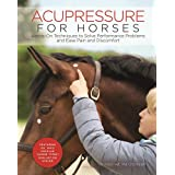 Acupressure for Horses: Hands-On Techniques to Solve Performance Problems and Ease Pain and Discomfort