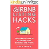 Airbnb Listing Hacks: The Complete Guide To Maximizing Your Bookings And Profits (Updated and Expanded Edition) (Airbnb Super