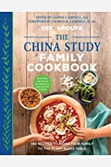 The China Study Family Cookbook: 100 Recipes to Bring Your Family to the Plant-Based Table Paperback