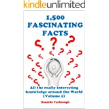1,500 FASCINATING FACTS: All the really interesting knowledge around the World (Volume 1)