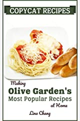 Copycat Recipes: Making Olive Garden's Most Popular Recipes at Home (Famous Restaurant Copycat Cookbooks) Kindle Edition