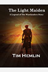 The Light Maiden: A Legends of the Wastelanders Story Kindle Edition