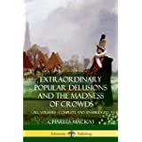 Extraordinary Popular Delusions and The Madness of Crowds: All Volumes, Complete and Unabridged