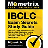 IBCLC Exam Secrets Study Guide: Lactation Consultant Review and Practice Test Questions for the International Board Certified